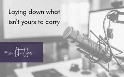 Soul Talks: Episode 1 – Laying down what isn't yours to carry