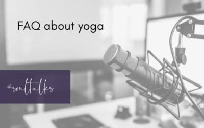Soul Talks: Episode 2 – FAQ about yoga
