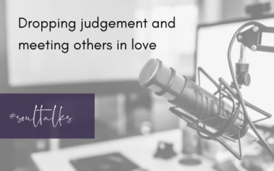 Soul Talks: Episode 6 – Dropping judgement and meeting others in love