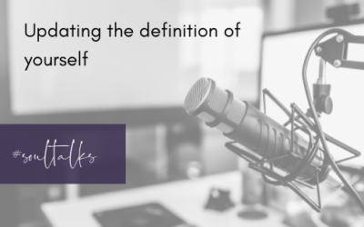 Soul Talks: Episode 10 – Updating the definition of yourself