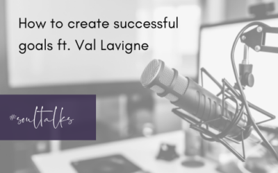 Soul Talks: Episode 15 – How to create successful goals ft. Val Lavigne