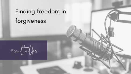 Soul Talks: Episode 20 – Finding freedom in forgiveness