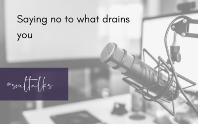 Soul Talks: Episode 25 – Saying no to what drains you