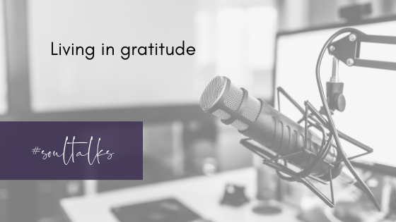 Soul Talks: Episode 26 – Living in gratitude