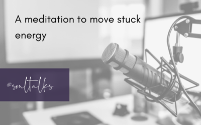 Soul Talks: Episode 33 – A meditation to move stuck energy