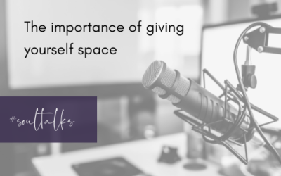 Soul Talks: Episode 34 – The importance of giving yourself space
