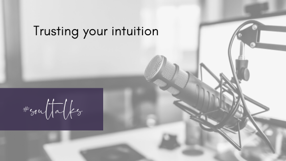 Soul Talks: Episode 36 – Trusting your intuition