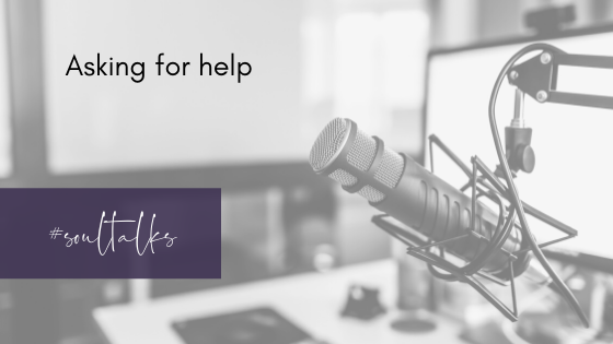 Soul Talks: Episode 37 – Asking for help