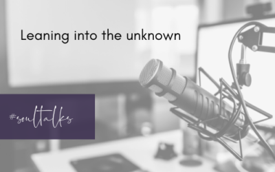 Soul Talks: Episode 38 – Leaning into the unknown